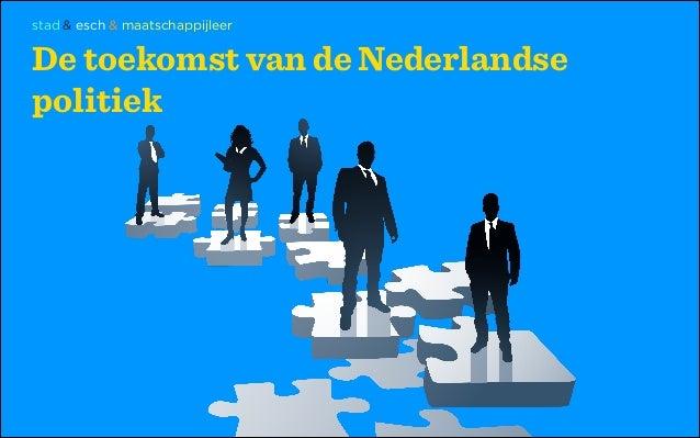 stad & esch & maatschappijleer  De toekomst van de Nederlandse politiek