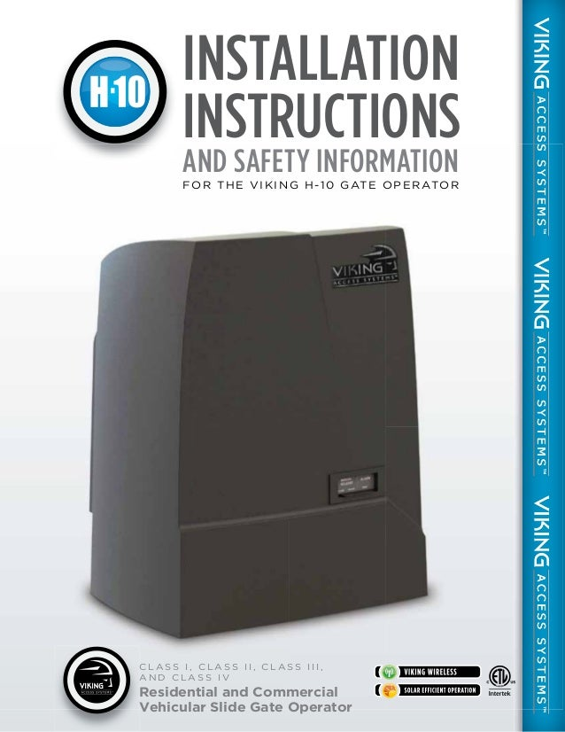 INSTALLATION INSTRUCTIONS AND SAFETY INFORMATION  FO R T H E V I K I N G H -1 0 GAT E O P E R ATO R  CLASS I, CLASS II, CL...