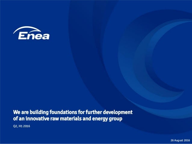We are building foundations for further development of an innovative raw materials and energy group 26 August 2016 Q2, H1 ...