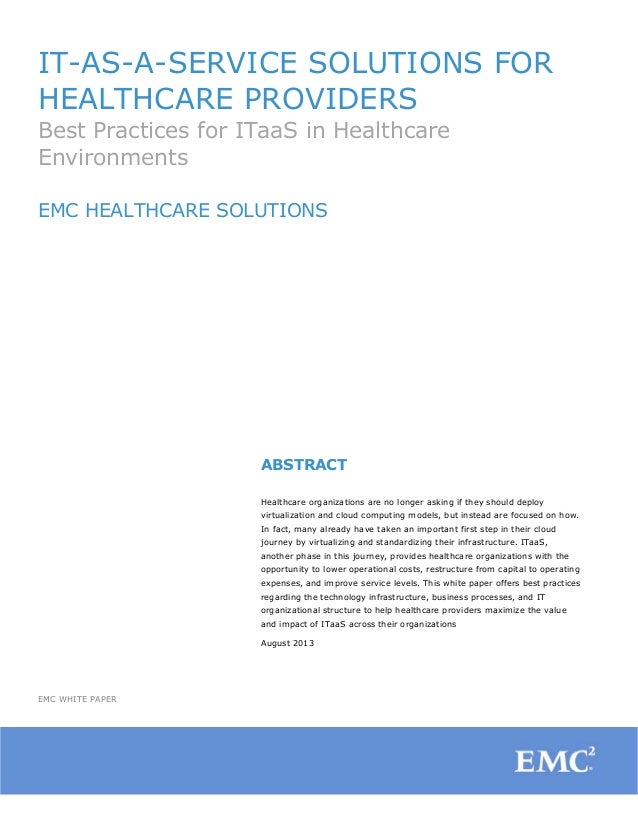 IT-AS-A-SERVICE SOLUTIONS FOR HEALTHCARE PROVIDERS Best Practices for ITaaS in Healthcare Environments EMC HEALTHCARE SOLU...