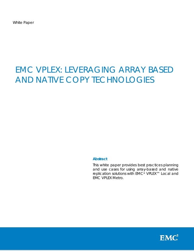 White Paper  EMC VPLEX: LEVERAGING ARRAY BASED AND NATIVE COPY TECHNOLOGIES  Abstract This white paper provides best pract...
