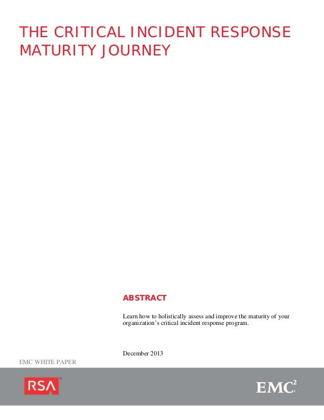 THE CRITICAL INCIDENT RESPONSE MATURITY JOURNEY  ABSTRACT Learn how to holistically assess and improve the maturity of you...