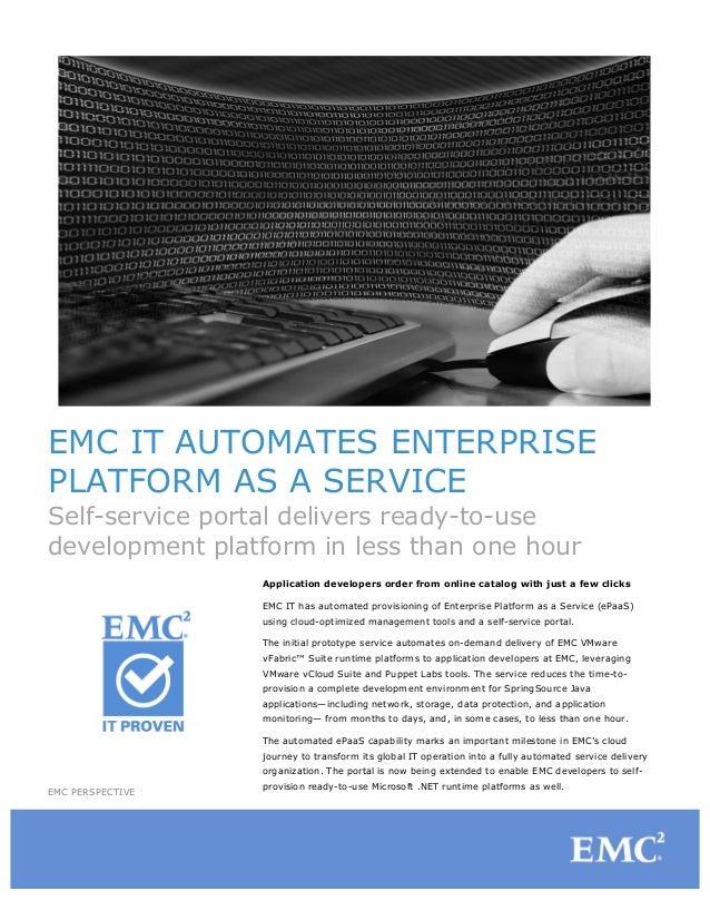 EMC IT AUTOMATES ENTERPRISE PLATFORM AS A SERVICE Self-service portal delivers ready-to-use development platform in less t...