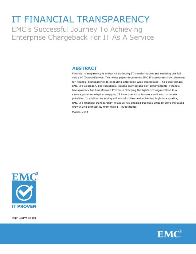 IT FINANCIAL TRANSPARENCY EMC's Successful Journey To Achieving Enterprise Chargeback For IT As A Service ABSTRACT Financi...