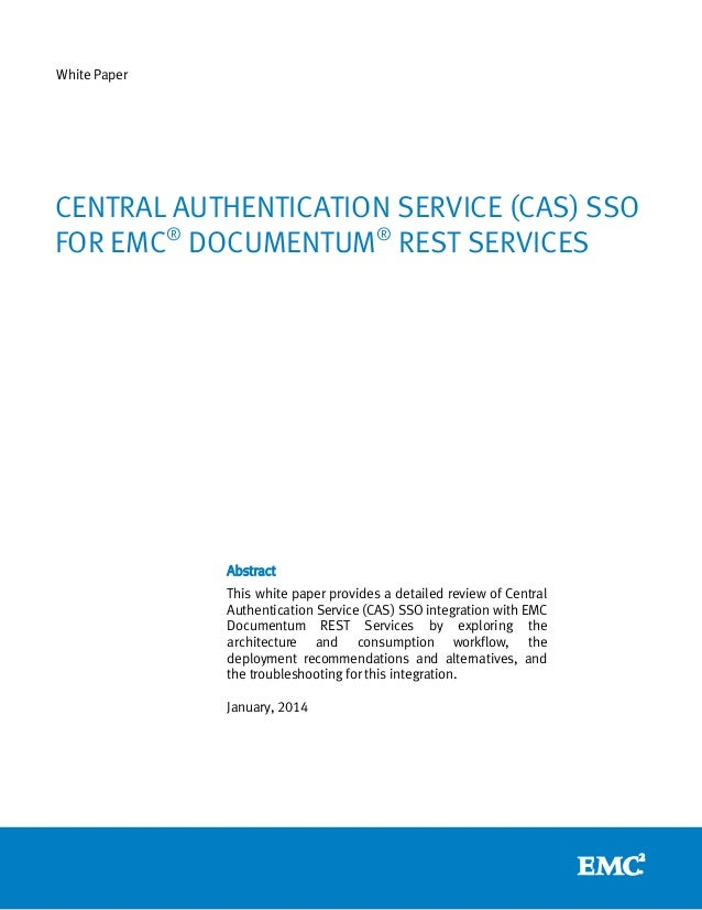 White Paper  CENTRAL AUTHENTICATION SERVICE (CAS) SSO FOR EMC® DOCUMENTUM® REST SERVICES  Abstract This white paper provid...