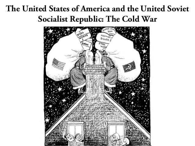 The United States of America and the United SovietSocialist Republic: The Cold War