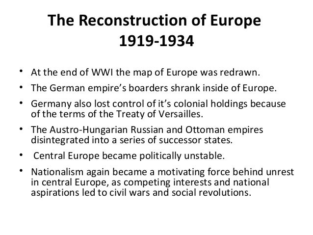 The Reconstruction of Europe1919-1934• At the end of WWI the map of Europe was redrawn.• The German empire's boarders shra...