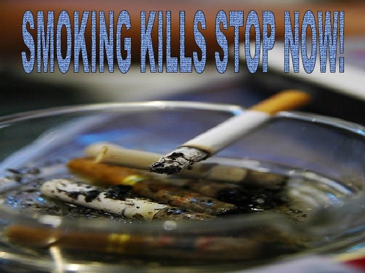 SMOKING KILLS STOP NOW!