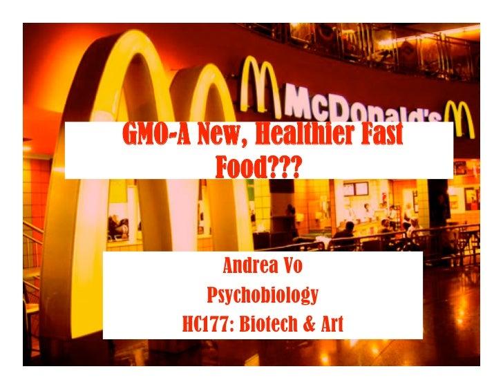 GMO-A New, Healthier Fast        Food???             Andrea Vo         Psychobiology      HC177: Biotech & Art