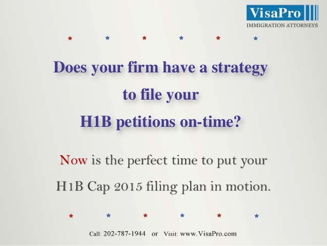 Does your firm have a strategy to file your H1B petitions on-time? Now is the perfect time to put your  H1B Cap 2015 filin...