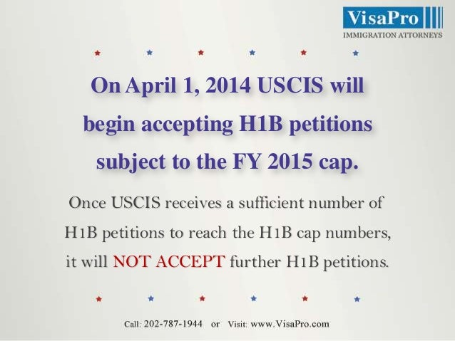 On April 1, 2014 USCIS will begin accepting H1B petitions subject to the FY 2015 cap. Once USCIS receives a sufficient num...