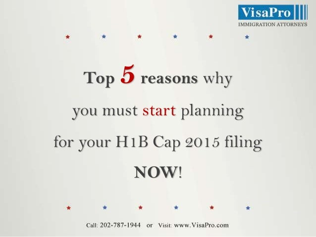 Top  5 reasons why  you must start planning  for your H1B Cap 2015 filing NOW!