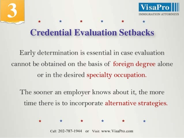 3 Credential Evaluation Setbacks Early determination is essential in case evaluation cannot be obtained on the basis of fo...