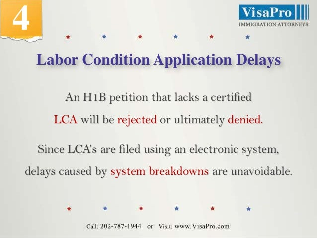 4 Labor Condition Application Delays An H1B petition that lacks a certified LCA will be rejected or ultimately denied. Sin...