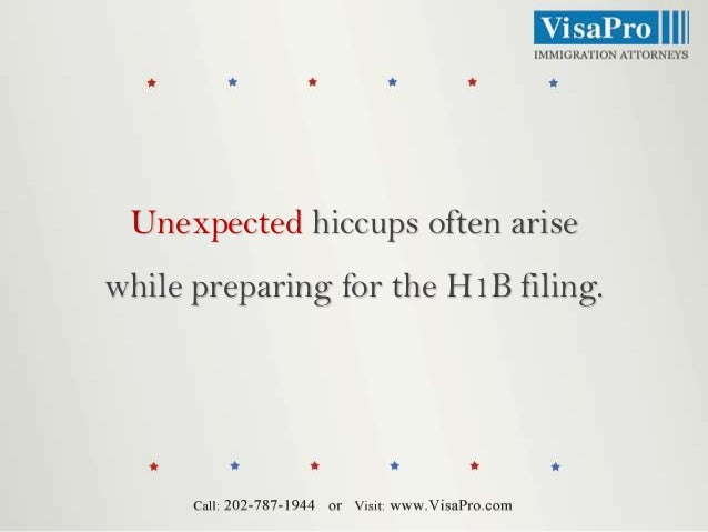 Unexpected hiccups often arise while preparing for the H1B filing.