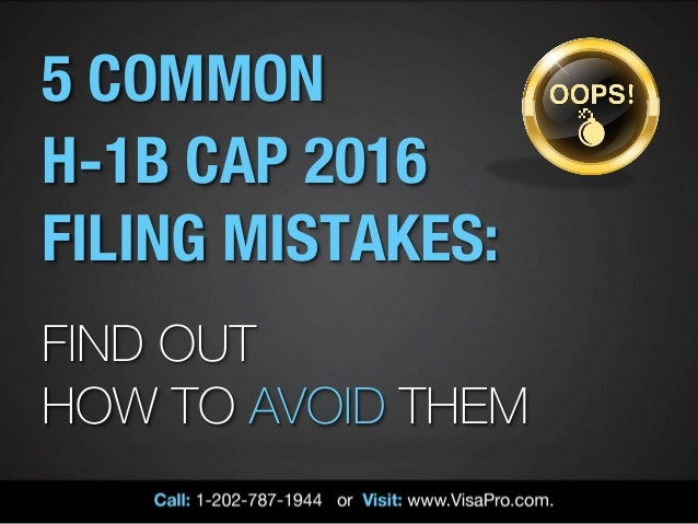 5 COMMON H-1B CAP 2016 FILING MISTAKES: FIND OUT HOW TO AVOID THEM