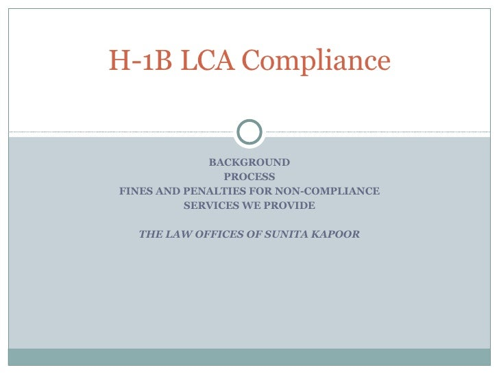BACKGROUND PROCESS FINES AND PENALTIES FOR NON-COMPLIANCE SERVICES WE PROVIDE THE LAW OFFICES OF SUNITA KAPOOR H-1B LCA Co...