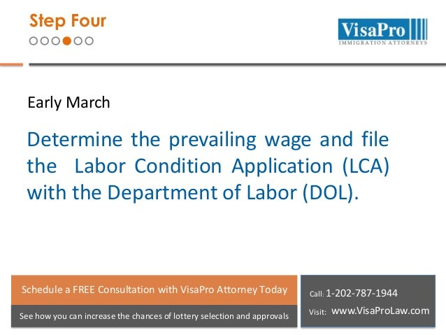 Step Four  Early March  Determine the prevailing wage and file the Labor Condition Application (LCA) with the Department o...