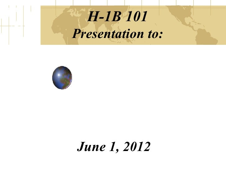 H-1B 101Presentation to:June 1, 2012