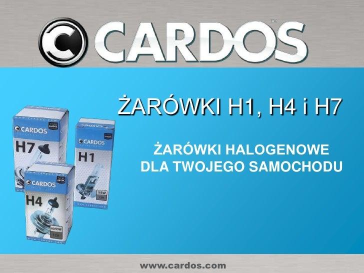 ŻARÓWKI H1, H4 i H7  ŻARÓWKI HALOGENOWE DLA TWOJEGO SAMOCHODU www.cardos.com