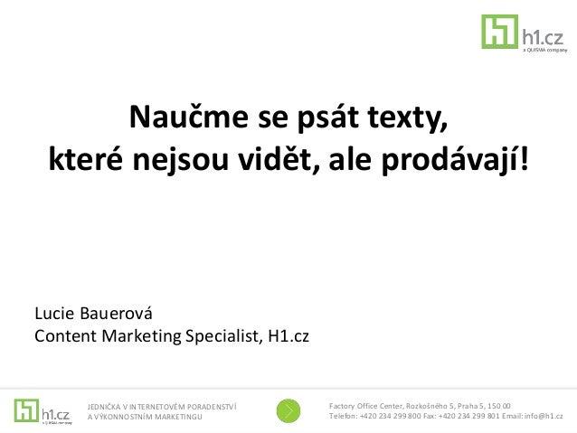 Naučme se psát texty,  které nejsou vidět, ale prodávají!  Factory Office Center, Rozkošného 5, Praha 5, 150 00  Telefon: ...