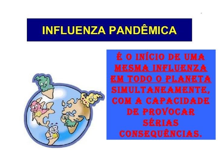 É o início de uma  mesma influenza em todo o planeta  simultaneamente, com a capacidade de provocar sérias consequências.