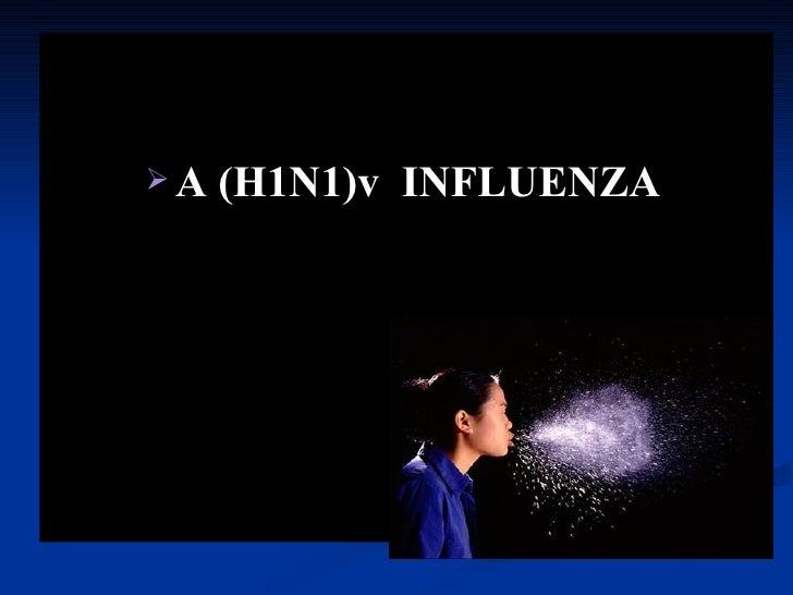 <ul><li>A (H1N1)v  INFLUENZA </li></ul>