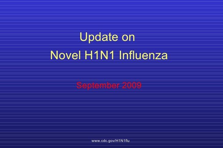 Update on  Novel H1N1 Influenza September 2009