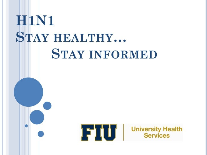 H1N1 STAY HEALTHY…      STAY INFORMED