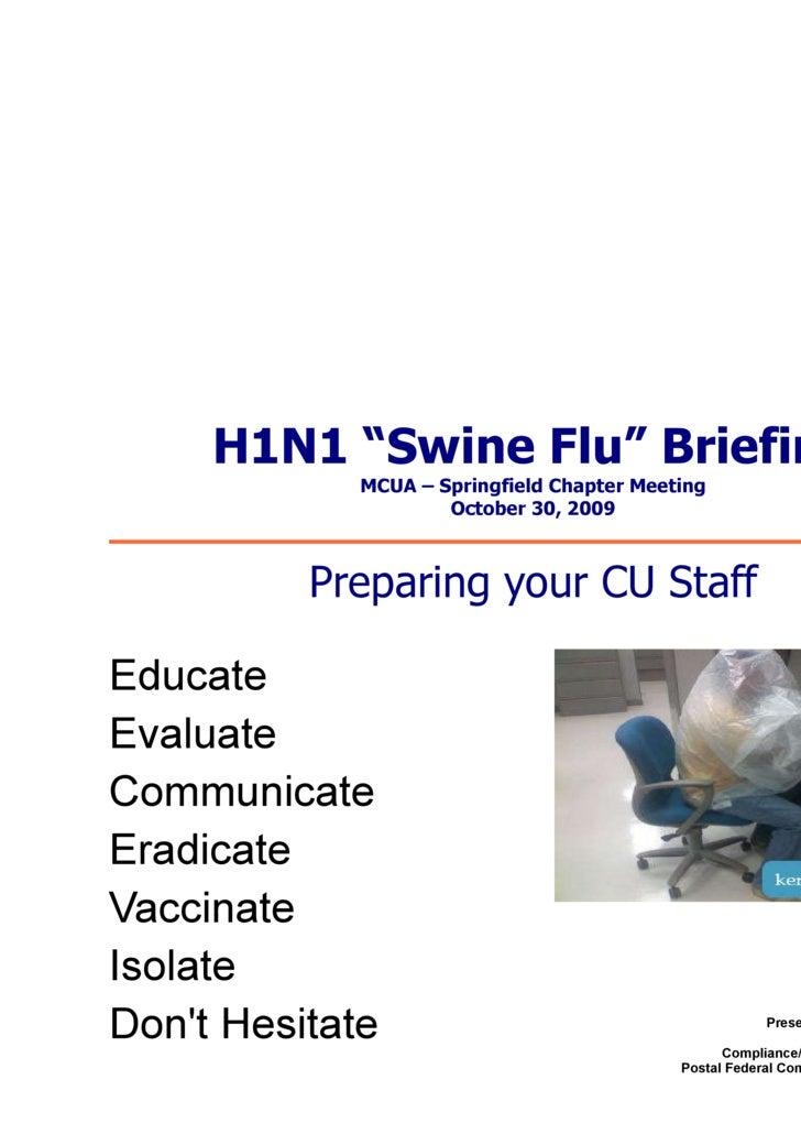 """H1N1 """"Swine Flu"""" Briefing MCUA – Springfield Chapter Meeting October 30, 2009 <ul><li>Educate"""