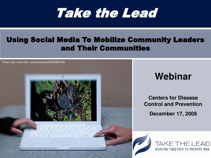 Take the Lead<br />Using Social Media To Mobilize Community Leaders and Their Communities<br />Photo: http://www.flickr.co...