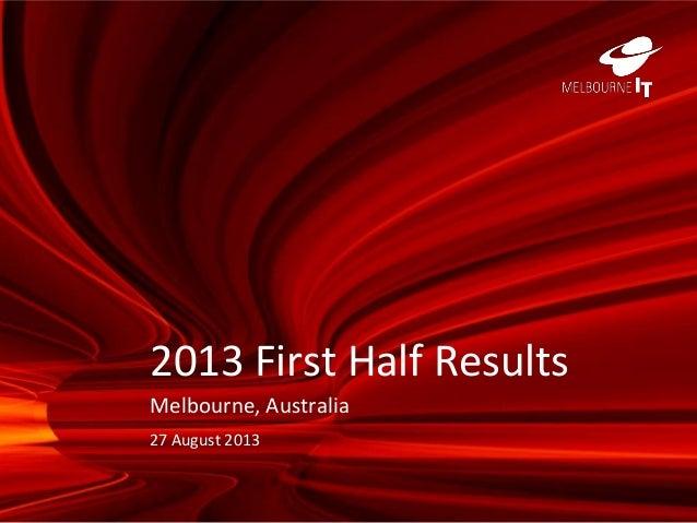 2013 First Half Results Melbourne, Australia 27 August 2013