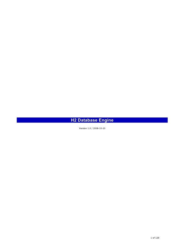 H2 Database Engine    Version 1.0 / 2006-10-10                                   1 of 129