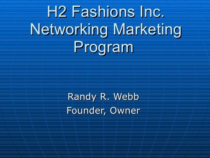 H2 Fashions Inc. Networking Marketing Program  Randy R. Webb  Founder, Owner