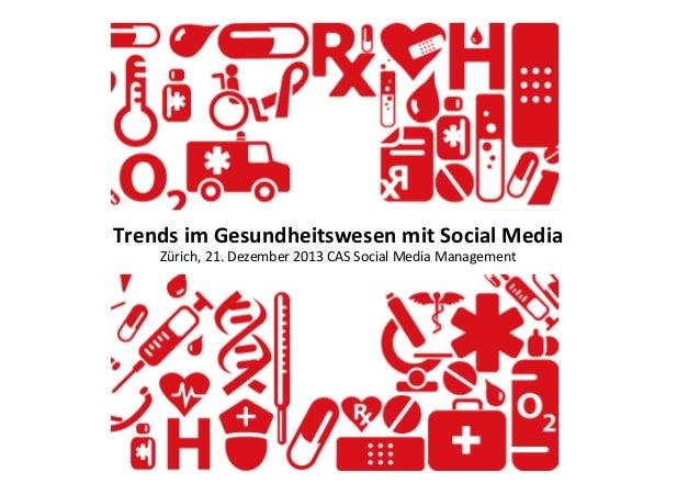Trends  im  Gesundheitswesen  mit  Social  Media   Zürich,  21.  Dezember  2013  CAS  Social  Medi...