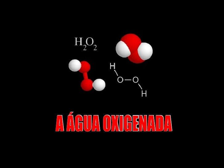 A ÁGUA OXIGENADA