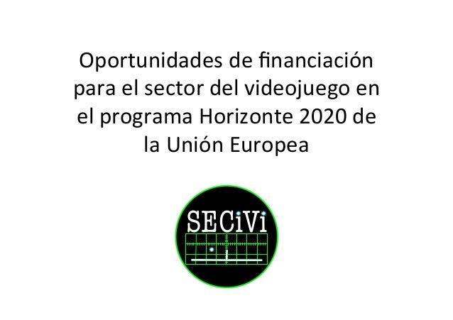 Oportunidades  de  financiación   para  el  sector  del  videojuego  en   el  programa  Horizonte  ...