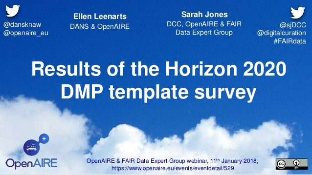 Results of the Horizon 2020 DMP template survey Ellen Leenarts DANS & OpenAIRE OpenAIRE & FAIR Data Expert Group webinar, ...