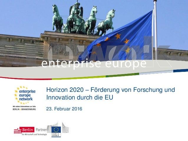Horizon 2020 – Förderung von Forschung und Innovation durch die EU 23. Februar 2016