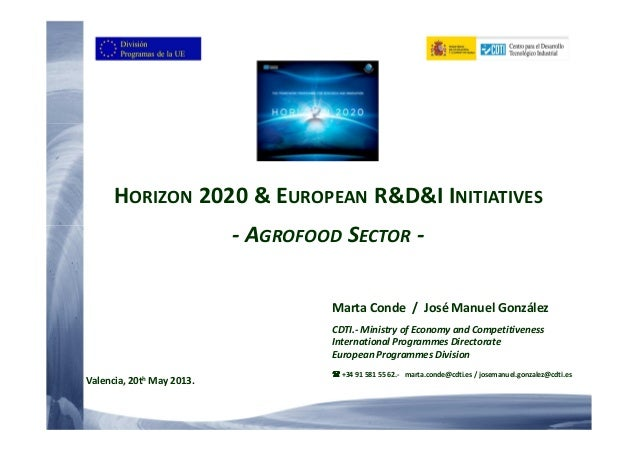 HORIZON 2020 & EUROPEAN R&D&I INITIATIVES- AGROFOOD SECTOR -Marta Conde / José Manuel GonzálezCDTI.- Ministry of Economy a...