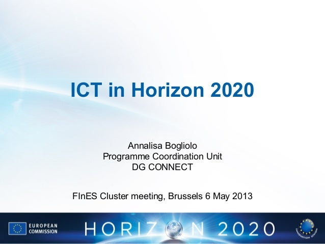 ICT in Horizon 2020Annalisa BoglioloProgramme Coordination UnitDG CONNECTFInES Cluster meeting, Brussels 6 May 2013