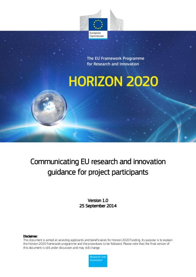 Disclaimer: This document is aimed at assisting applicants and beneficiaries for Horizon 2020 funding. Its purpose is to e...