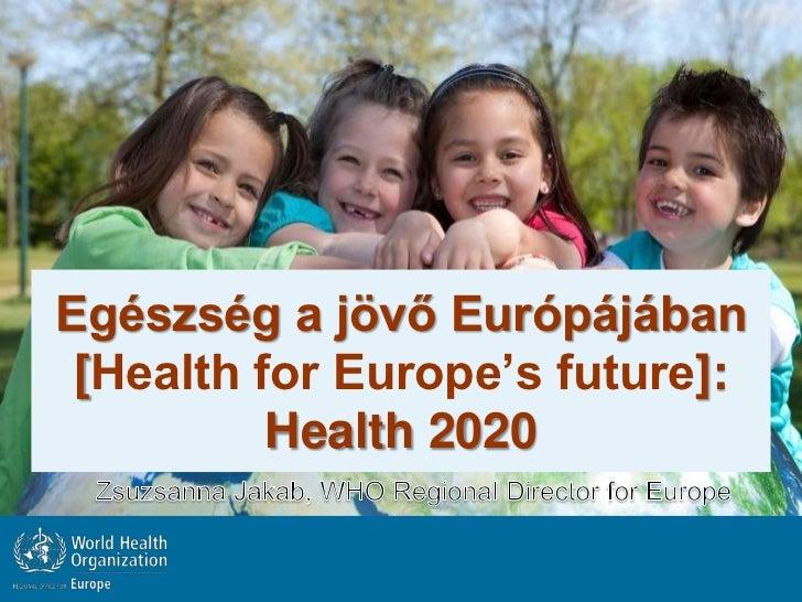 Egészség a jövő Európájában [Health for Europe's future]:          Health 2020