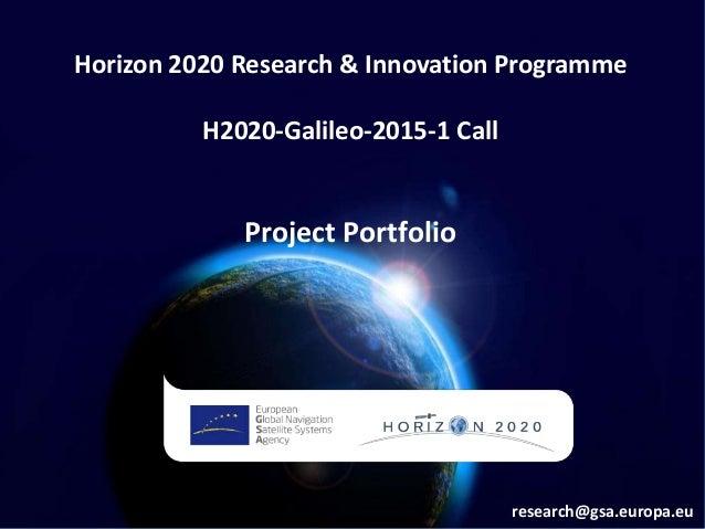 Horizon 2020 Research & Innovation Programme H2020-Galileo-2015-1 Call Project Portfolio research@gsa.europa.eu
