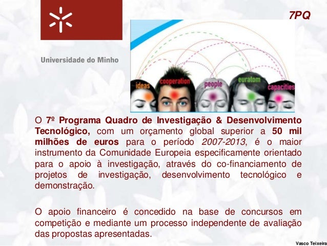 7PQ                                 Cooperaçãohttp://cordis.europa.eu/fp7/cooperation/home_en.htm                         ...