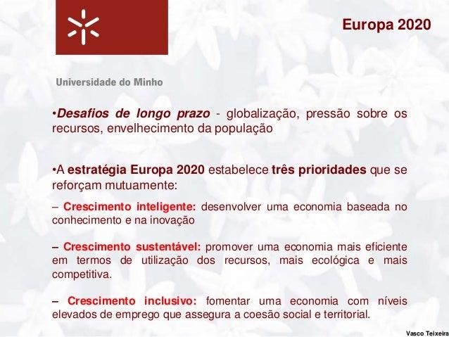 Europa 2020Grandes objetivos para a UE:– 75 % da população de idade compreendida entre 20 e 64 anos deve estarempregada– 3...