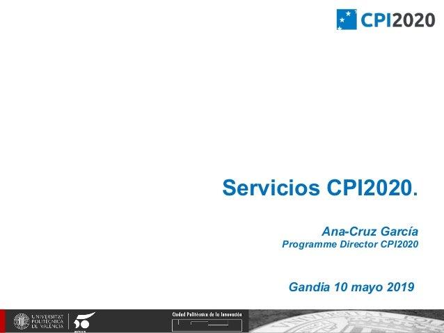 Servicios CPI2020. Ana-Cruz García Programme Director CPI2020 Gandia 10 mayo 2019