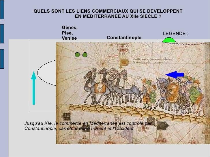QUELS SONT LES LIENS COMMERCIAUX QUI SE DEVELOPPENT  EN MEDITERRANEE AU XIIe SIECLE ? Constantinople Gènes, Pise, Venise L...