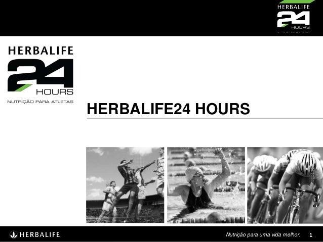 HERBALIFE24 HOURS  Nutrição para uma vida melhor.  1