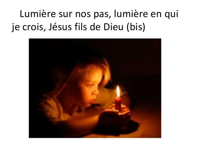 Lumière sur nos pas, lumière en qui je crois, Jésus fils de Dieu (bis)